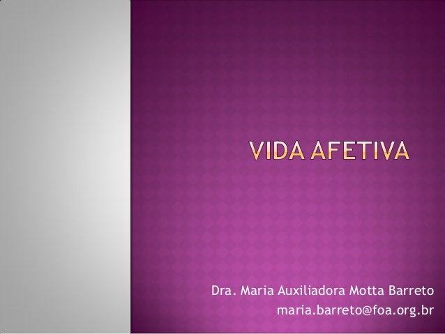 Dra. Maria Auxiliadora Motta Barreto maria.barreto@foa.org.br