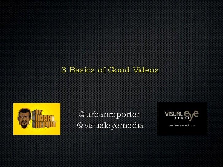 Amani Channel <ul><li>3 Basics of Good Videos </li></ul>@urbanreporter  @visualeyemedia