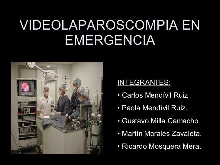 VIDEOLAPAROSCOMPIA EN EMERGENCIA <ul><li>INTEGRANTES: </li></ul><ul><li>Carlos Mendívil Ruiz </li></ul><ul><li>Paola Mendí...