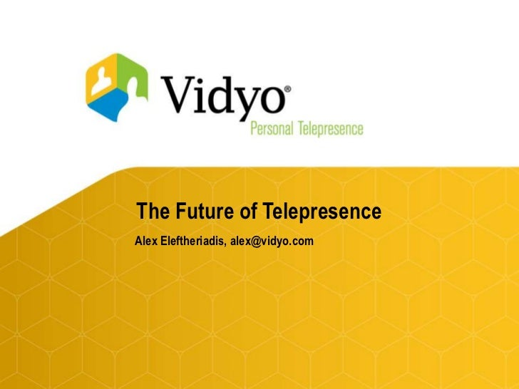 The Future of Telepresence<br />Alex Eleftheriadis, alex@vidyo.com<br />