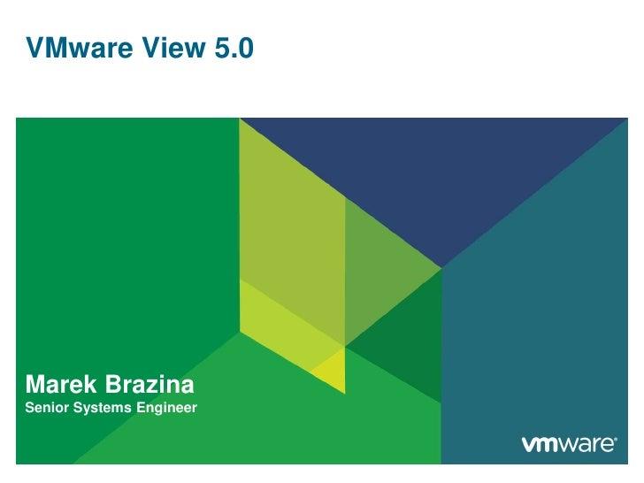 VMware View 5.0<br />MarekBrazina<br />Senior Systems Engineer<br />