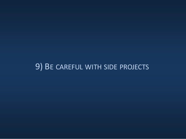 9) BE CAREFUL WITH SIDE PROJECTS
