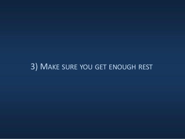 3) MAKE SURE YOU GET ENOUGH REST