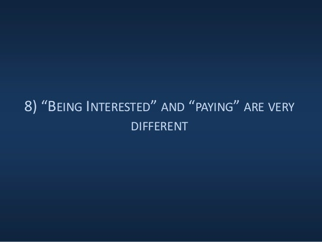 """8) """"BEING INTERESTED"""" AND """"PAYING"""" ARE VERY DIFFERENT"""