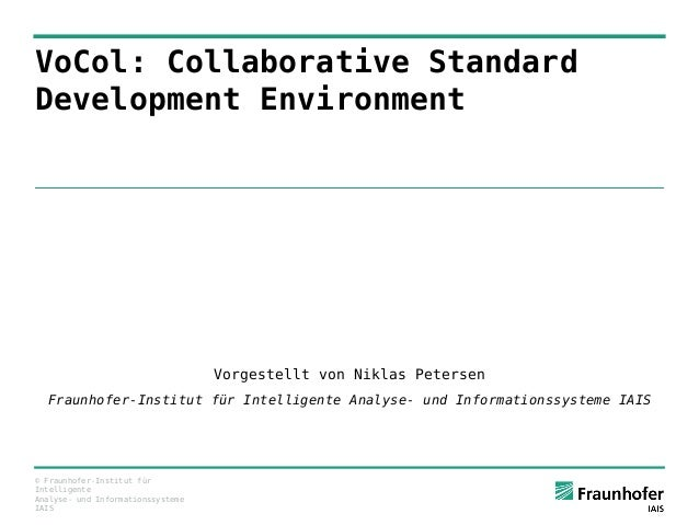 © Fraunhofer-Institut für Intelligente Analyse- und Informationssysteme IAIS VoCol: Collaborative Standard Development Env...