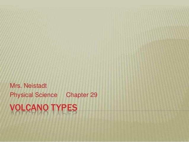 Mrs. NeistadtPhysical Science   Chapter 29VOLCANO TYPES