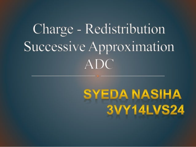  One of the most common implementation of successive approximation ADC.  It eliminates the need for separate sample and ...
