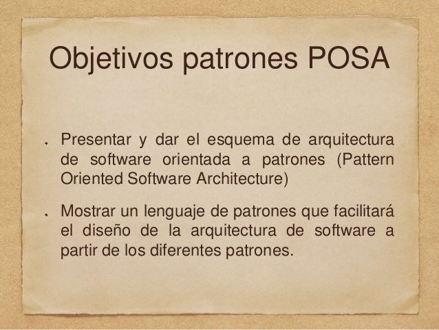 Objetivos patrones POSA Presentar y dar el esquema de arquitectura de software orientada a patrones (Pattern Oriented Soft...