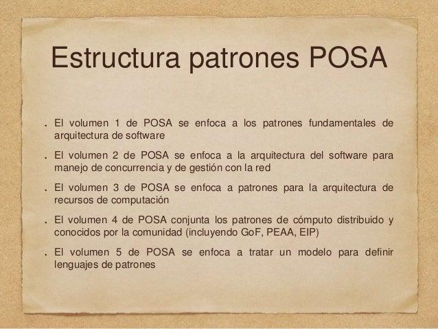 Estructura patrones POSA El volumen 1 de POSA se enfoca a los patrones fundamentales de arquitectura de software El volume...