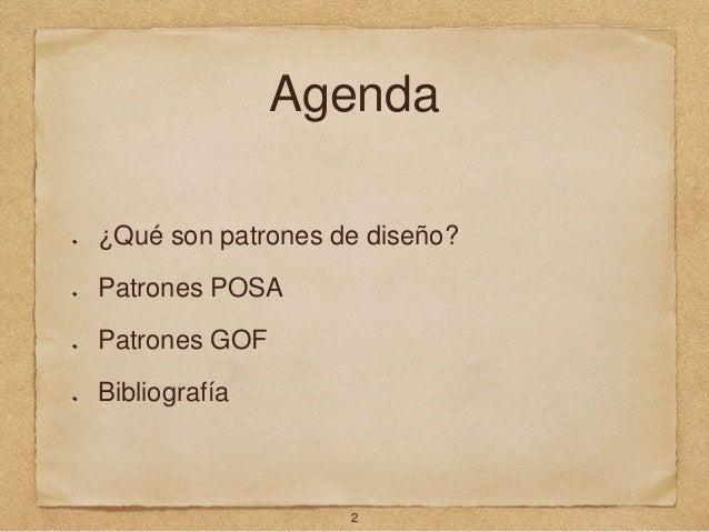 Agenda ¿Qué son patrones de diseño? Patrones POSA Patrones GOF Bibliografía 2