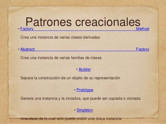 Patrones creacionales• Factory Method Crea una instancia de varias clases derivadas • Abstract Factory Crea una instancia ...