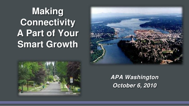 Making Connectivity A Part of Your Smart Growth <br />APA Washington<br />October 6, 2010 <br />
