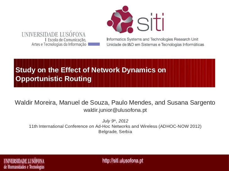 Study on the Effect of Network Dynamics onOpportunistic RoutingWaldir Moreira, Manuel de Souza, Paulo Mendes, and Susana S...