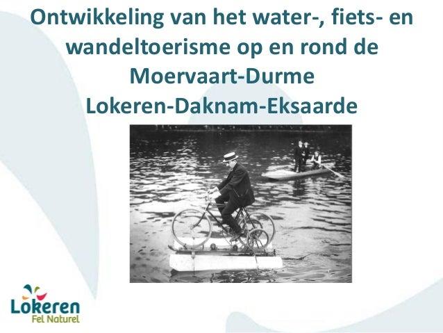 Ontwikkeling van het water-, fiets- en wandeltoerisme op en rond de Moervaart-Durme Lokeren-Daknam-Eksaarde