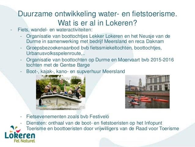 Duurzame ontwikkeling water- en fietstoerisme. Wat is er al in Lokeren? - Fiets, wandel- en wateractiviteiten: - Organisat...