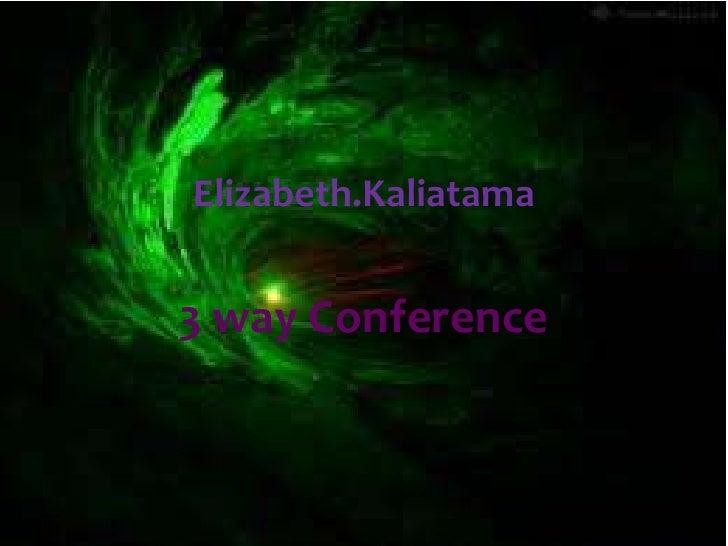 Elizabeth.Kaliatama3 way Conference