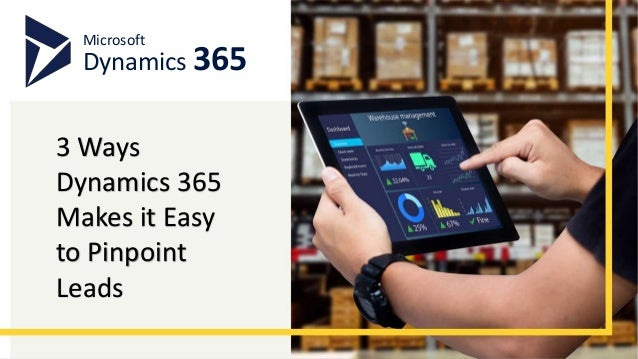 Microsoft Dynamics 365 3 Ways Dynamics 365 Makes it Easy to Pinpoint Leads