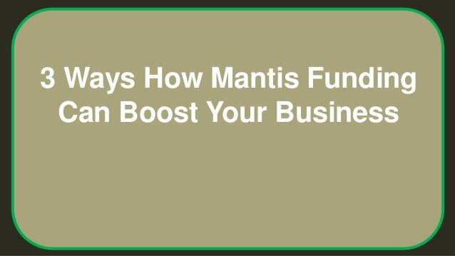 3 Ways How Mantis Funding Can Boost Your Business