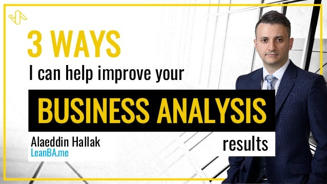 3 WAYS I can help improve your BUSINESS ANALYSIS resultsAlaeddin Hallak LeanBA.me