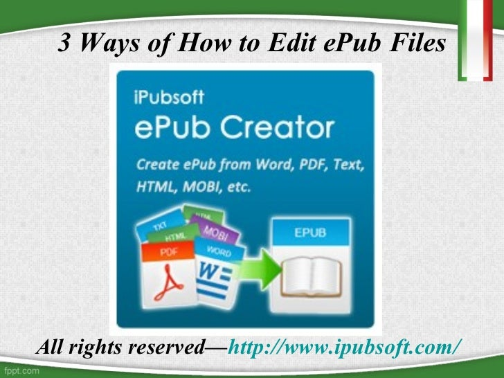 3 Ways of How to Edit ePub FilesAll rights reserved—http://www.ipubsoft.com/