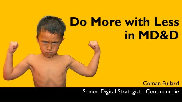 Coman Fullard Senior Digital Strategist   Continuum.ie Do More with Less in MD&D