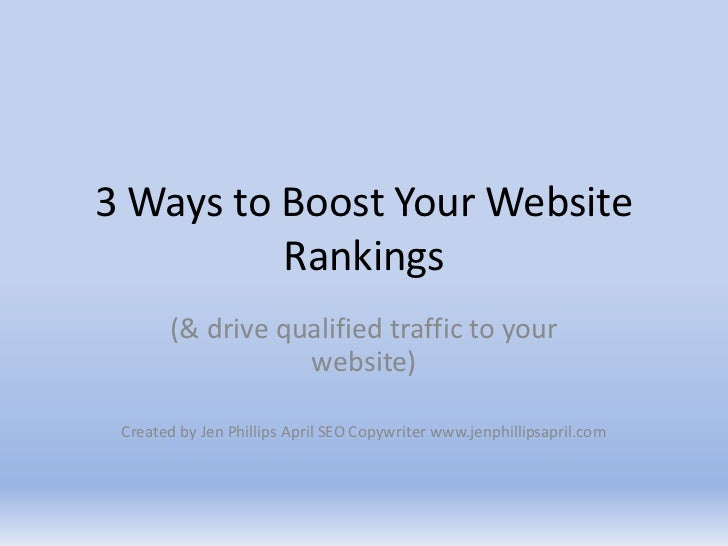 3 Ways to Boost Your Website Rankings<br />(& drive qualified traffic to your website) <br />Created by Jen Phillips April...