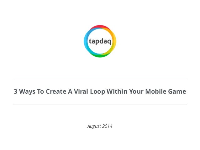 3 Ways To Create A Viral Loop Within Your Mobile Game August 2014