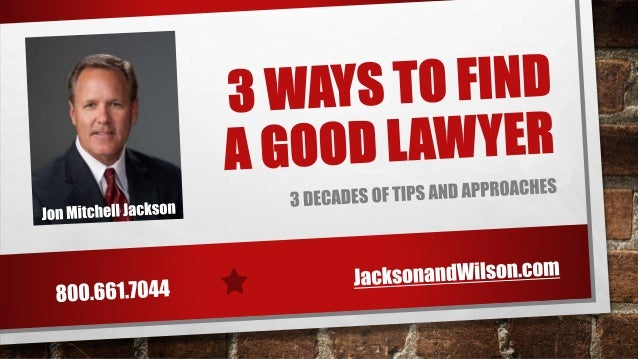 3 WAYS TO FIND A GOOD LAWYER WITH MORE THAN 1,000,000 LAWYERS IN THE UNITED STATES AND OVER 200,000 IN CALIFORNIA, IT CAN ...