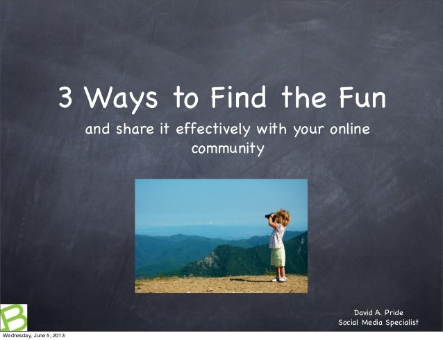 3 Ways to Find the Funand share it effectively with your onlinecommunityDavid A. PrideSocial Media SpecialistWednesday, Ju...