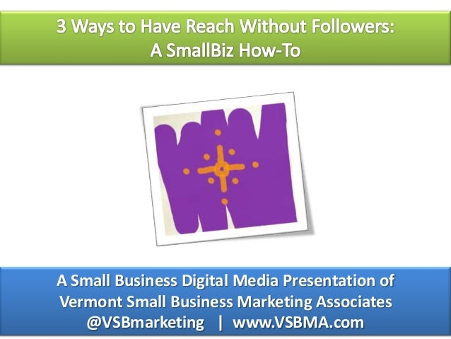 A Small Business Digital Media Presentation of Vermont Small Business Marketing Associates @VSBmarketing | www.VSBMA.com