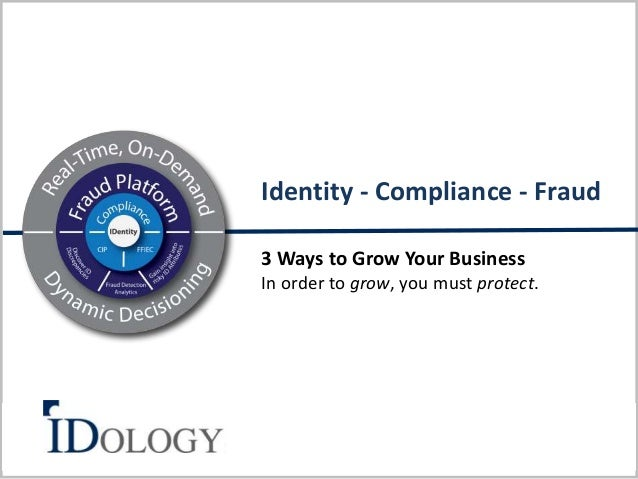 Identity - Compliance - Fraud  3 Ways to Grow Your Business  In order to grow, you must protect.  10/21/2014 1