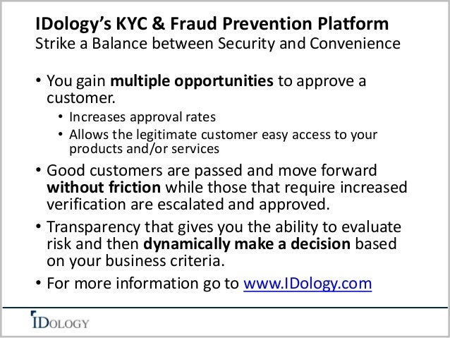 IDology's KYC & Fraud Prevention Platform  Strike a Balance between Security and Convenience  • You gain multiple opportun...