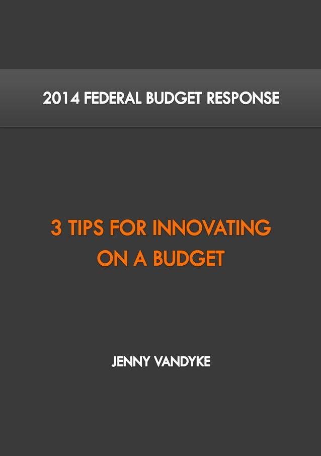 3 TIPS FOR INNOVATING ON A BUDGET PAGE | 2 www.zumbara.com.au Introduction 14th May, 2014 Last night's Federal Budget cuts...