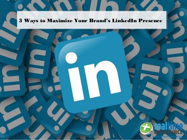 3 Ways to Maximize Your Brand's LinkedIn Presence
