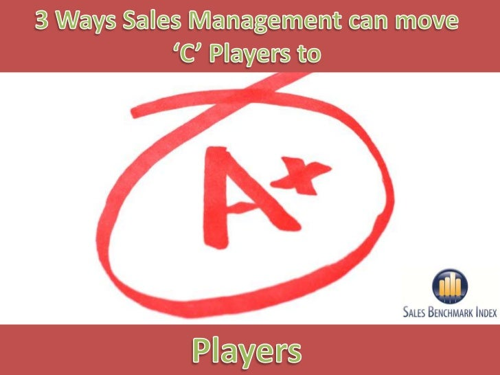Over 73% of 'C' Players never make their quota.2    68% of 'C' Players ultimately leave the company.                      ...
