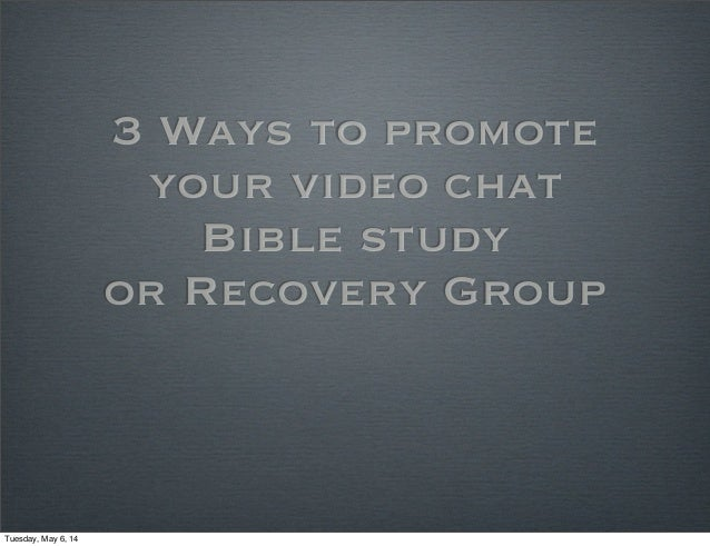 3 Ways to promote your video chat Bible study or Recovery Group Tuesday, May 6, 14