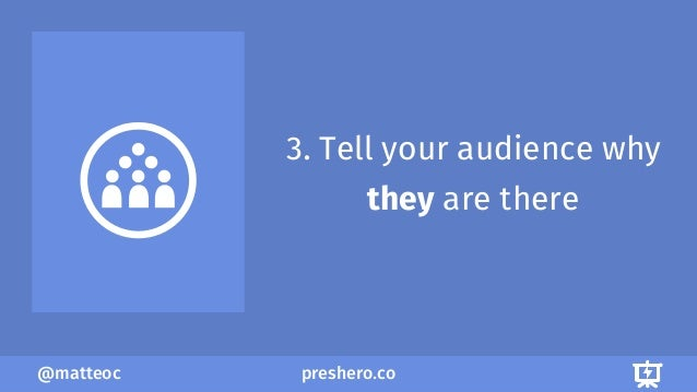 preshero.co@matteoc 3. Tell your audience why they are there