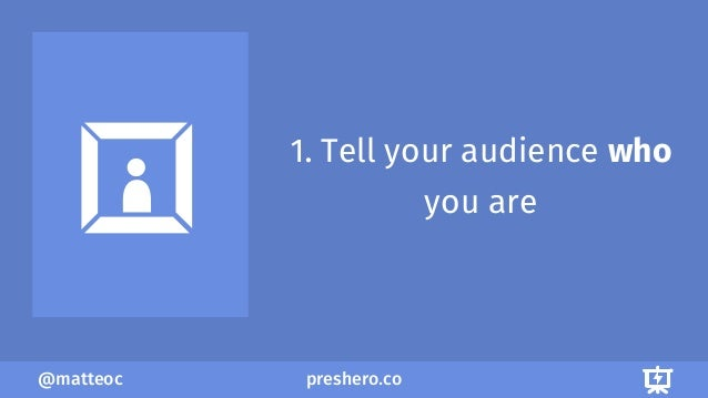 preshero.co@matteoc 1. Tell your audience who you are
