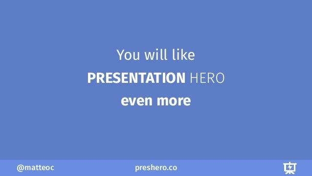 preshero.co@matteoc You will like PRESENTATION HERO even more