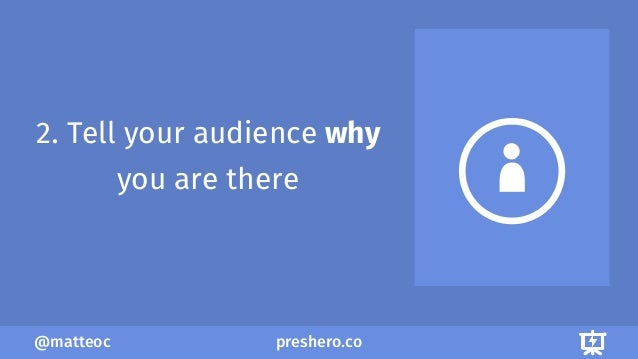 preshero.co@matteoc 2. Tell your audience why you are there
