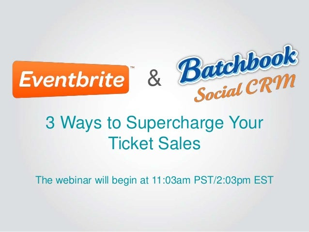 3 Ways to Supercharge Your Ticket Sales The webinar will begin at 11:03am PST/2:03pm EST &