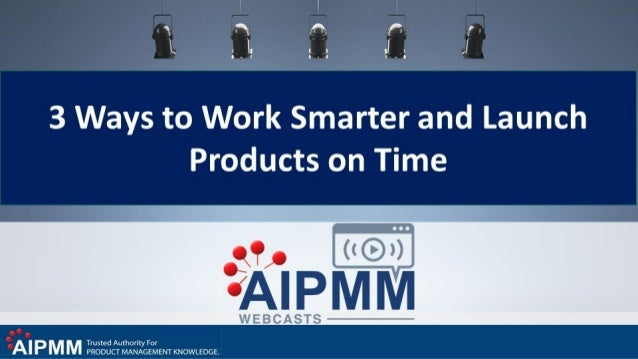 3 Ways to Work Smarter and Launch Products on Time