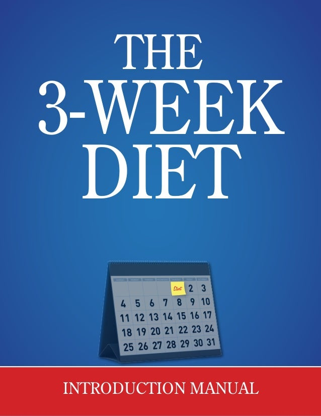 THE 3-WEEK DIET INTRODUCTION MANUAL A Foolproof, Science-Based Diet Guaranteed to Melt Away 12 to 23 Pounds of Stubborn Bo...