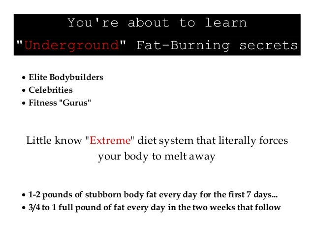 "You're about to learn ""Underground"" Fat-Burning secrets  Elite Bodybuilders  Celebrities  Fitness ""Gurus"" Little know ""..."