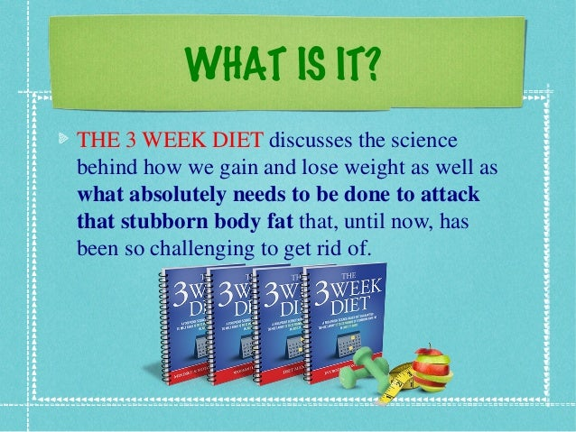 WHAT IS IT? THE 3 WEEK DIET discusses the science behind how we gain and lose weight as well as what absolutely needs to b...