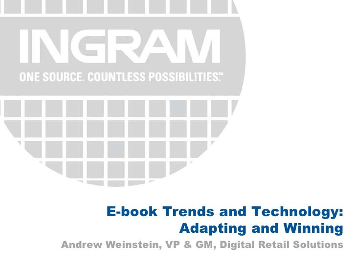 E-book Trends and Technology:<br />Adapting and Winning<br />Andrew Weinstein, VP & GM, Digital Retail Solutions<br />