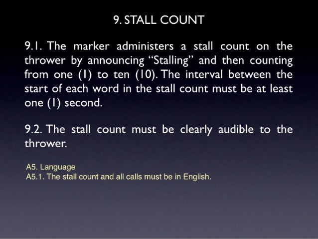 "9. STALL COUNT  9.| . The marker administers a stall count on the thrower by announcing ""Stalling"" and then counting from ..."