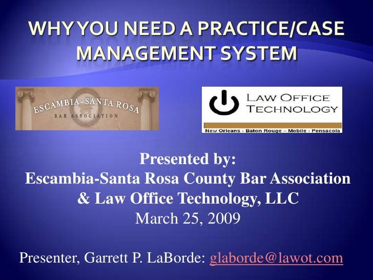 WHY YOU need a practice/case management system<br />Presented by: <br />Escambia-Santa Rosa County Bar Association<br />& ...