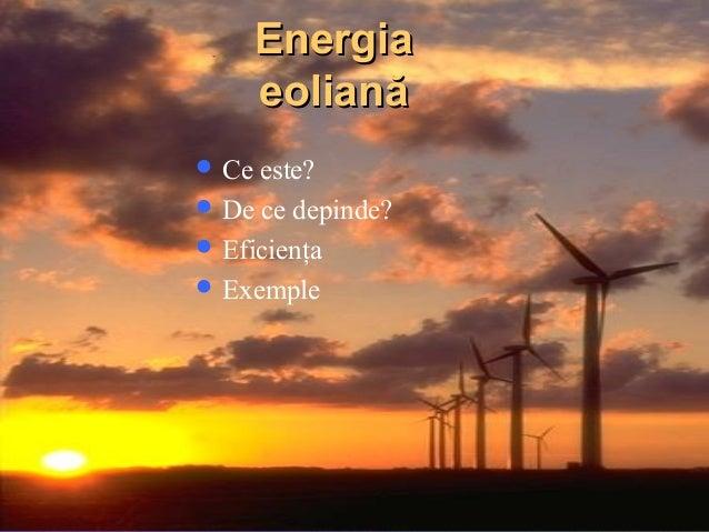 Energia eoliană  Ce  este?  De ce depinde?  Eficienţa  Exemple