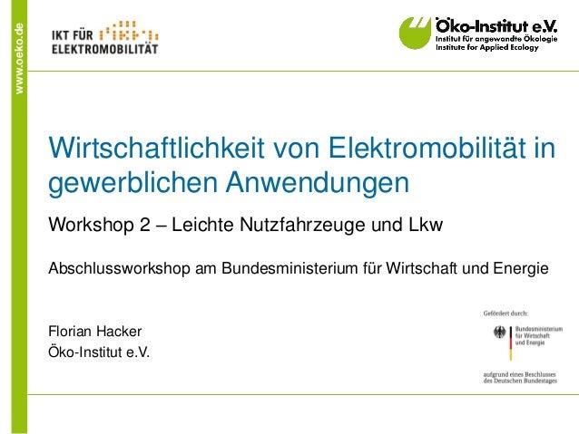 www.oeko.de Wirtschaftlichkeit von Elektromobilität in gewerblichen Anwendungen Workshop 2 – Leichte Nutzfahrzeuge und Lkw...